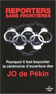 Pourquoi il faut boycotter la cérémonie d'ouverture des JO de Pékin, Reporters sans frontières