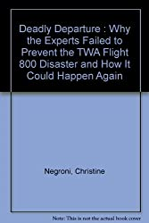 Deadly Departure : Why the Experts Failed to Prevent the TWA Flight 800 Disaster and How It Could Happen Again
