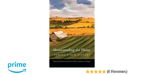 Homesteading the Plains: Toward a New History: Richard Edwards