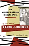 An African-American in South Africa : The Travel Notes of Ralph J. Bunche, September 28, 1937 - January 1, 1938, Bunche, Ralph J., 0821410210