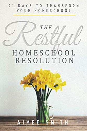The Restful Homeschool Resolution: 21 Days to Transform Your Homeschool