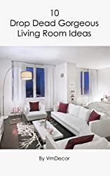 10 Drop Dead Gorgeous Living Room Ideas (English Edition)