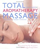 img - for Total Aromatherapy Massage: The Practical Step-by-Step Guide To Aromatherapy Massage At Home book / textbook / text book