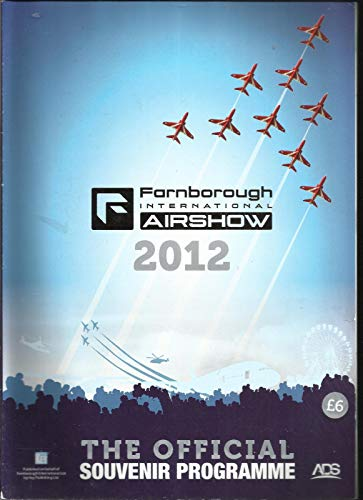 FARNBOROUGH INTERNATIONAL AIRSHOW, THE OFFICIAL SOUVENIR PROGRAMME ISSUE, 2012