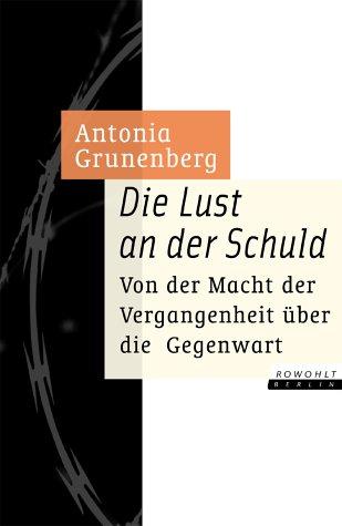 Die Lust an der Schuld Gebundenes Buch – 2001 Antonia Grunenberg Rowohlt Berlin 3871343897