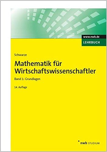 Mathematik für Wirtschaftswissenschaftler, Band 1: Grundlagen. (NWB Studium Betriebswirtschaft) Taschenbuch – 24. Juli 2015 Jochen Schwarze NWB Verlag 3482515646 Wirtschaft / Allgemeines
