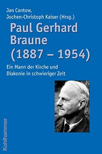 Paul Gerhard Braune  1887   1954   Ein Mann Der Kirche Und Diakonie In Schwieriger Zeit