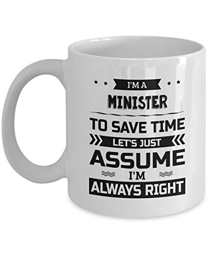 Minister Mug - To Save Time Let's Just Assume I'm Always Right - Funny Novelty Ceramic Coffee & Tea Cup Cool Gifts for Men or Women with Gift Box