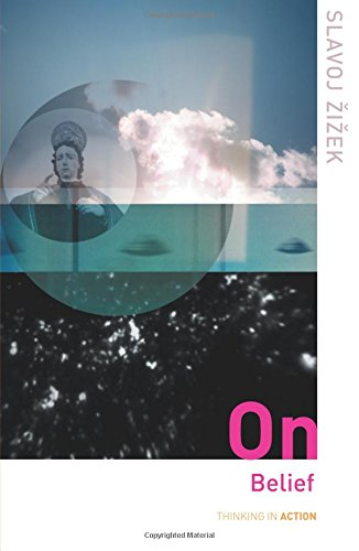 On Belief (Thinking in Action) (Slavoj Zizek Living In The End Times)
