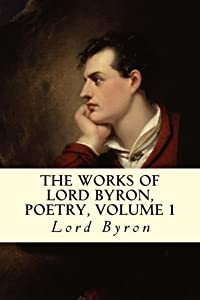 The Works of Lord Byron, Poetry, Volume 1