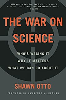 Book Cover: The War on Science: Who's Waging It, Why It Matters, What We Can Do About It