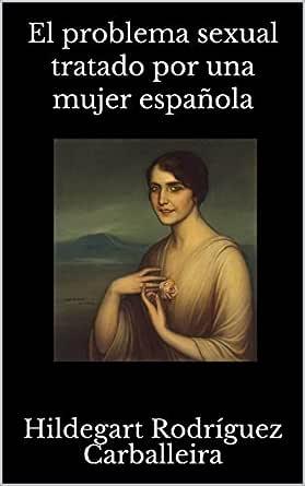 El problema sexual tratado por una mujer española eBook: Rodríguez Carballeira, Hildegart : Amazon.es: Tienda Kindle