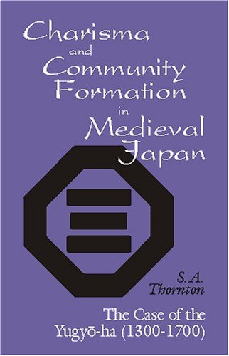 Charisma and Community Formation in Medieval Japan: The Case of the Yugyo-ha (1300-1700) (Cornell East Asia Series)