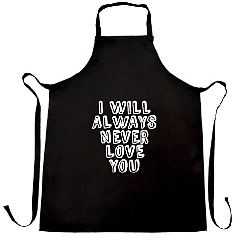 I Will Always Never Love You Gift Printed Slogan Quote Design Apron