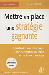 Mettre en place une stratégie gagnante : Construire un avantage concurrentiel durable et le faire partager