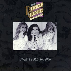 Shouldn't a Told You That (1993) (Album) by Dixie Chicks