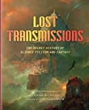 Lost Transmissions: The Secret History of Science Fiction and Fantasy (English Edition)
