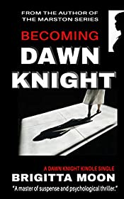 Becoming Dawn Knight: A Dawn Knight Kindle Single (Dawn Knight Thriller Book 1)