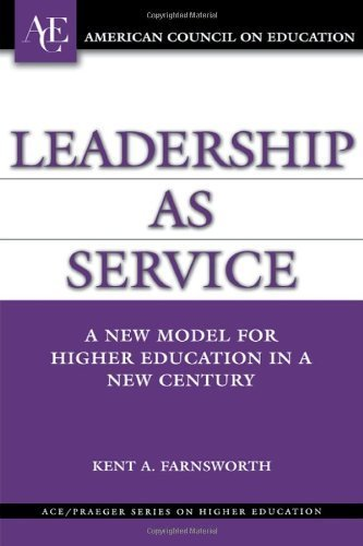 Leadership as Service: A New Model for Higher Education in a New Century (ACE/Praeger Series on Higher Education) by Kent A. Farnsworth (2006-12-30)