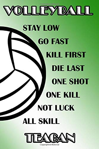 Volleyball Stay Low Go Fast Kill First Die Last One Shot One Kill Not Luck All Skill Teagan: College Ruled | Composition Book | Green and White School Colors por Shelly James