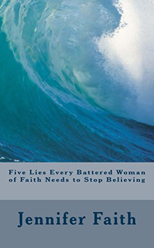 Five Lies Every Battered Woman of Faith Needs to Stop Believing by [Faith, Jennifer]