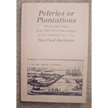 Peltries or Plantations: The Economic Policies of the Dutch West India Company in New Netherland, 1623-1639