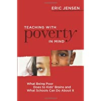 Teaching With Poverty in Mind: What Being Poor Does to Kids' Brains and What Schools...