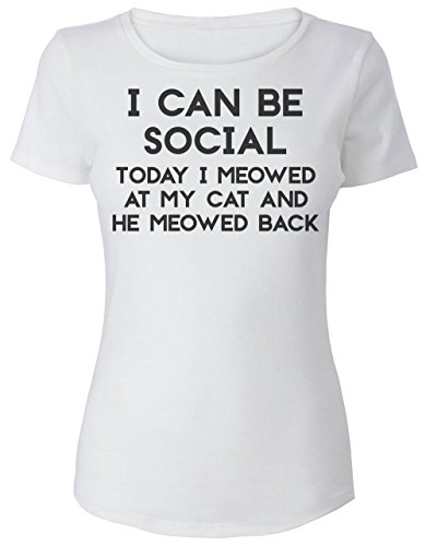 I Can Be Social. Today I Meowed At My Cat And She Meowed Back To Me Women's T-Shirt