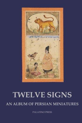 Read Online Twelve Signs: An album of Persian miniatures ebook