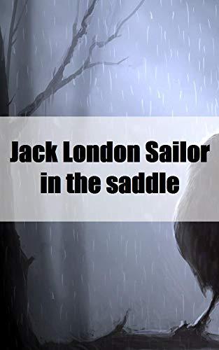 - Jack London Sailor in the saddle (Italian Edition)