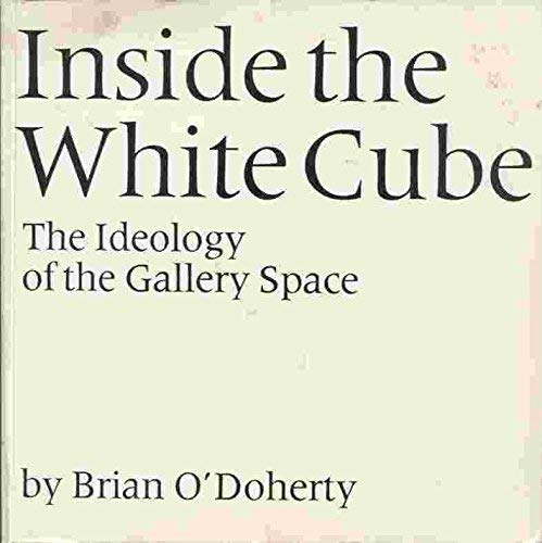 Inside the White Cube: The Ideology of the Gallery ()