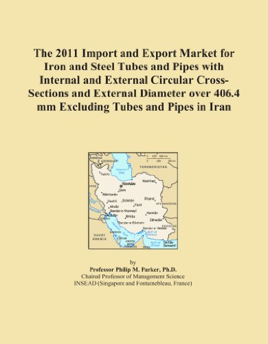The 2011 Import and Export Market for Iron and Steel Tubes and Pipes with Internal and External Circular Cross-Sections and External Diameter over 406.4 mm Excluding Tubes and Pipes in Iran