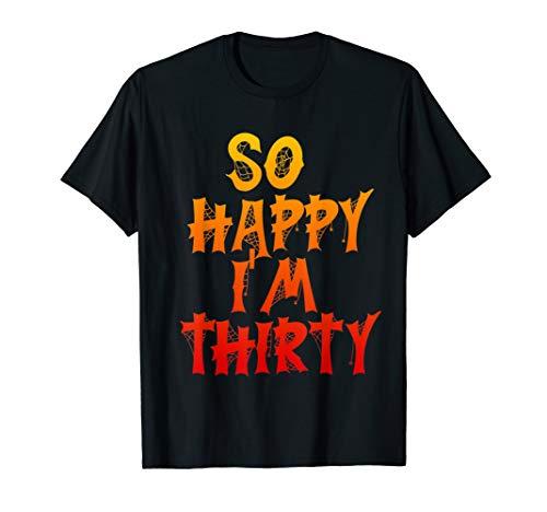 So Happy I'm Thirty - Funny 30th Birthday Halloween Gifts ()