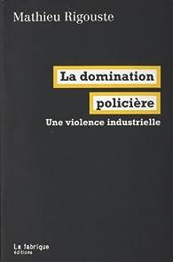 La domination policière : Une violence industrielle par Mathieu Rigouste