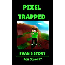 Pixel Trapped: Evan's Story (The Ultimate Portal Series: An Unofficial Minecraft Series Book 2)