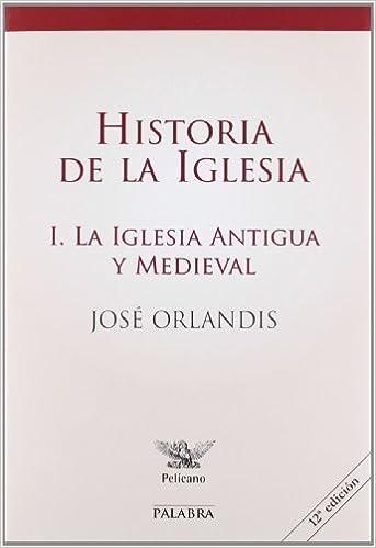 Historia de la Iglesia I: La Iglesia antigua y medieval Pelícano de Orlandis Rovira, José 2012 Tapa blanda: Amazon.es: Libros