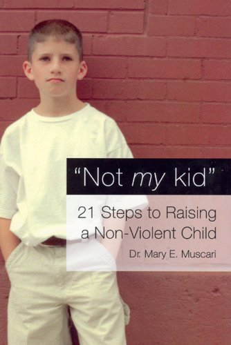 Not My Kid: 21 Steps to Raising a Non-Violent Child