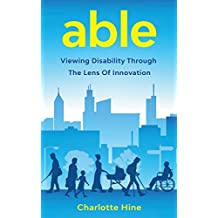 Able: Viewing Disability Through the Lens of Innovation