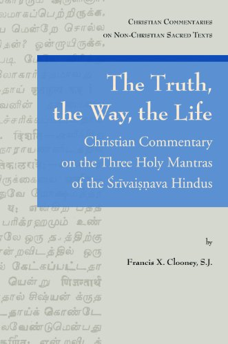 The Truth, the Way, the Life: A Christian Commentary on the Three Holy Mantras of the Sri Vaishnava Hindus (Christian Co