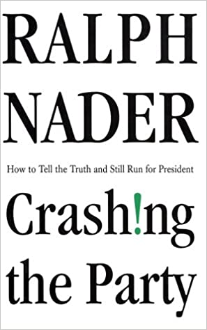 Crashing The Party Taking On The Corporate Government In An Age Of Surrender Nader Ralph 9780312284336 Amazon Com Books