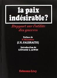 La paix indésirable ? Rapport sur l'utilité des guerres par John Kenneth Galbraith