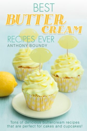 Books : Best Buttercream Recipes Ever: Tons of delicious buttercream recipes that are perfect for cakes and cupcakes!