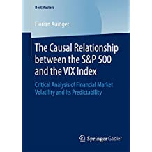 The Causal Relationship between the S&P 500 and the VIX Index: Critical Analysis of Financial Market Volatility and Its Predictability