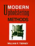 Modern Upholstering Methods, William F. Tierney, 1561673153