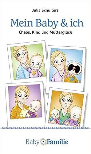 Mein Baby und ich: Chaoskind und Mutterglück: