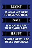 Lucky Is What We Were To Have You Here. Sad Is What We Are To See You Leave. Happy Is What We Will Be To See You Grow!: Customised Notepad For A Leaving Coworker