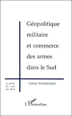 Géopolitique militaire et commerce des armes dans le Sud epub, pdf