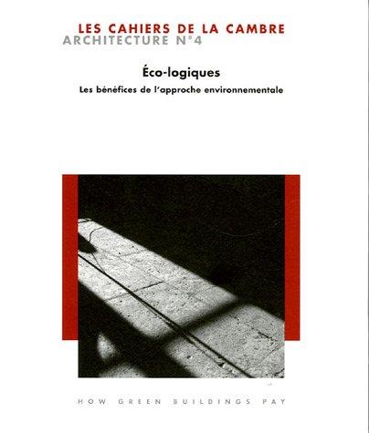 Les Cahiers de La Cambre Architecture n° 4. Eco-logiques. Les Bénéfices de l'approche environnementale