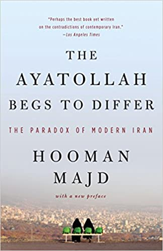 The Ayatollah Begs to Differ: The Paradox of Modern Iran: Hooman