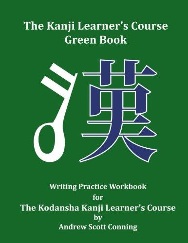 The Kanji Learner's Course Green Book: Writing Practice Workbook for The Kodansha Kanji Learner's Course (The Kanji Learner's Course Series) (Volume 2)